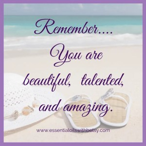 Remember... You are beautiful, talented, and amazing. Quotes of encouragement.