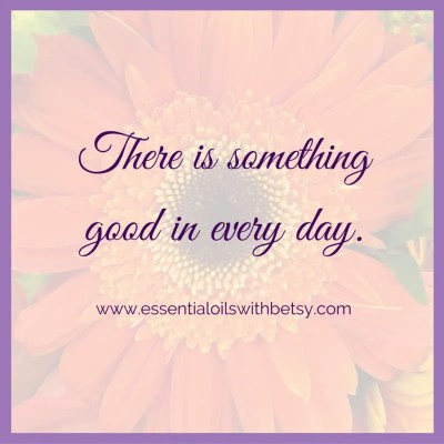 Positive quotes and reminders. There is something good in every day.