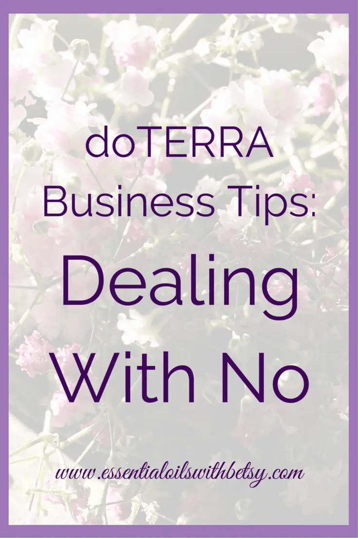 "Dealing with no. It's hard, isn't it? However, in doTERRA, or in any direct sales company, you need to get used to hearing ""No"". We have to learn how to effectively deal with this. But first, know that you are not alone. Read on to learn how I personally deal with a ""No"" in my doTERRA direct sales business. ""No, Not Now"" vs ""No, Not Ever"" ""Not now"" and ""Not ever"" are two totally different things. :-) Not now, means they might be open later. But not ever, means they are unlikely to be open to it at any point. Today, we'll deal with the ""No, not ever"" response. I'm going to need to write another post to explain ""No, not now"" (and how to turn those into a ""Yes!"" response!). Stay tuned for that post as soon as it comes out by subscribing to my blog. I Had A ""No, Not Ever"" Today This morning, I had a message from a girl who is becoming a friend of mine. She had been thinking about joining doTERRA for the business opportunity in addition to our products. I opened her email right away because I was really excited. I thought ""This is it! This is number four towards the Rose oil promotion!"" I've been working so hard for that Rose oil, and it's a limited time. Except, when I opened her email and read it, the answer was ""No."" Not only ""No, not right now."" But she said, ""No, I""m joining a competing company."" I Had A Normal Emotional Response As you can imagine, I felt super disappointed. I felt sad. I felt like beating myself up for not following the ""perfect formula"" for getting her to enroll with me instead. It hurt because I'm working my tail off to find business builders, and finding them is like finding a needle in a haystack. I even felt.... rejected. A negative little voice whispered, ""She didn't choose me."" But you know what? All of that emotion isn't the place you want to come from when you reply. All of those feelings around dealing with ""No""? They are all about you. They aren't about the person you are replying to. You want the reply to focus on the other person instead of yourself. Take Emotions Out Of Your Response Seriously. You can have your cry or be angry later. Emotions are healthy and natural. Dealing with no can bring them out in full force. Emotions are expected in the situation! So go talk to a friend, Use your emotional oils. Do whatever you need to do. However, in your actual reply when dealing with a ""No"" response, do everyone a favor. Remove your perfectly normal emotional response from the game. This is first and foremost NOT about you or any feelings you may be having. Keep your reply professional. Depending on your relationship with the person, you may reassure them that this doesn't impact your friendship. Or simply wish them well on their venture. Be bigger. This is a huge opportunity to leave a good name and impression on your doTERRA business. Don't blow it. Note: It's Okay To Wait On Replying If your emotions are truly in the way, give it a few hours or even a whole day. It's perfectly okay to wait until you can reply in a kind and thoughtful manner. However, you need to respond within a day or two. Otherwise, it's going to come across negatively to the other person. Dealing With No & 3 Key Things To Include In Your Reply Now that you've stepped back from the knee jerk emotional response, there are three things you will need to craft into your reply. Including these three elements will leave the best possible impression and showcase you in the best light. It will also go far to preserve your current and future relationship."