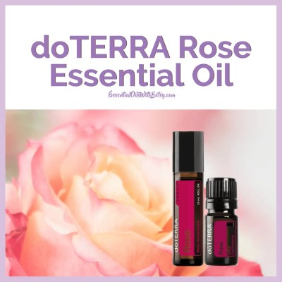 doTERRA Rose Essential Oil Benefits and ways to use