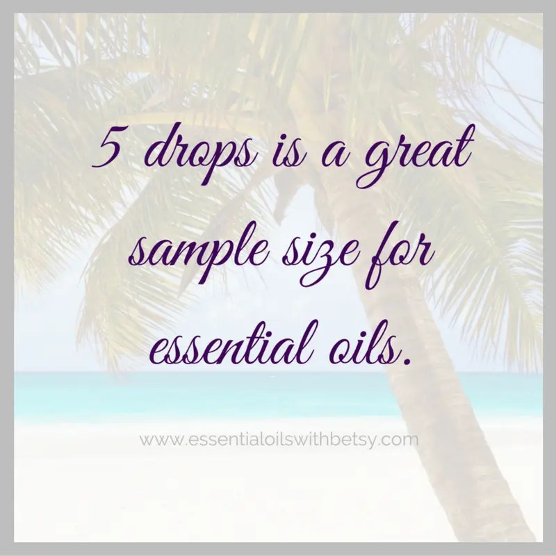 5 drops is a great sample size for essential oils.
