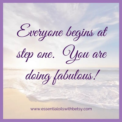 Everyone begins at step one. You are doing fabulous!