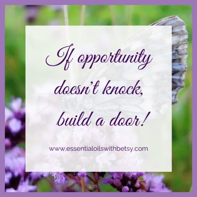 If opportunity doesn't knock, build a door!