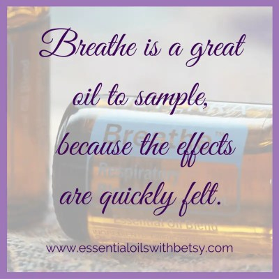 Breathe is a great oil to sample, because the effects are quickly felt.