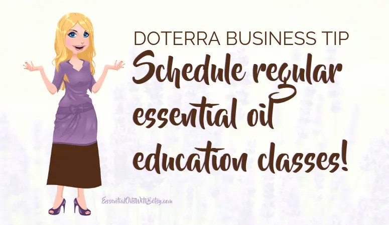 "doTERRA Business Tip 2: When I started, I didn't realize how important a regular class schedule is. I took it a bit personally when my ""once in a great while"" classes didn't fit into schedules. I thought ""They just don't want to come."" Or even, ""I don't think they really like me."" Not true at all! Many contacts connected with me later in one on one appointments. If I had set a regular class schedule, and stuck with it, right from the start, it would have been easier. With a regular and set schedule, people begin to anticipate essential oil classes. A regular class schedule lets your intended guests plan ahead."