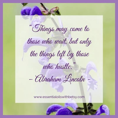 Things may come to those who wait, but only the things left behind by those who hustle.