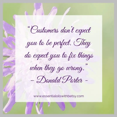 """Customers don't expect you to be perfect. They do expect you to fix things when they go wrong."" - Donald Porter"