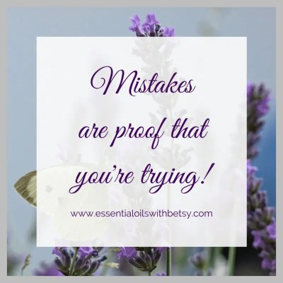 Mistakes are proof that you're trying!