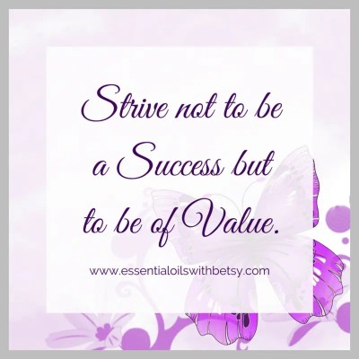 Strive not to be a Success but to be of Value.