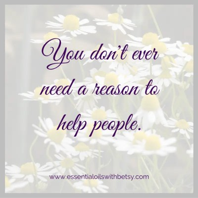 You don't ever need a reason to help people.