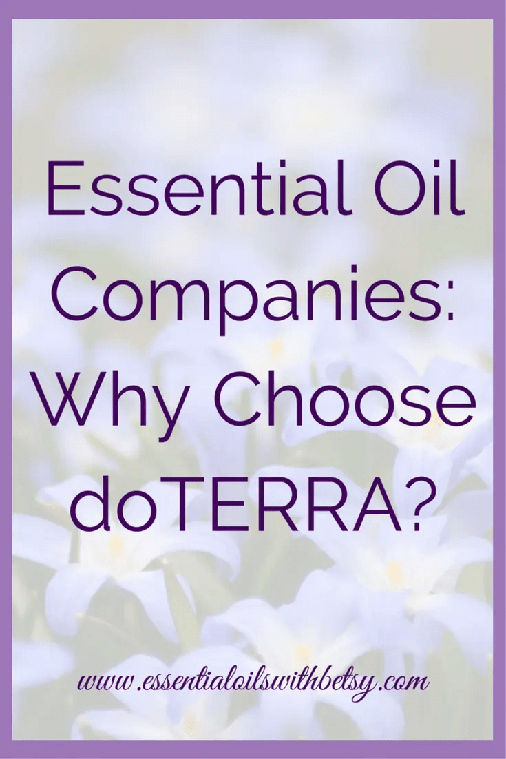 Essential Oil Companies: Why doTERRA? Are you looking into essential oil companies?