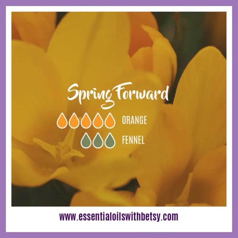Spring Forward 5 drops of Orange 3 drops of Fennel