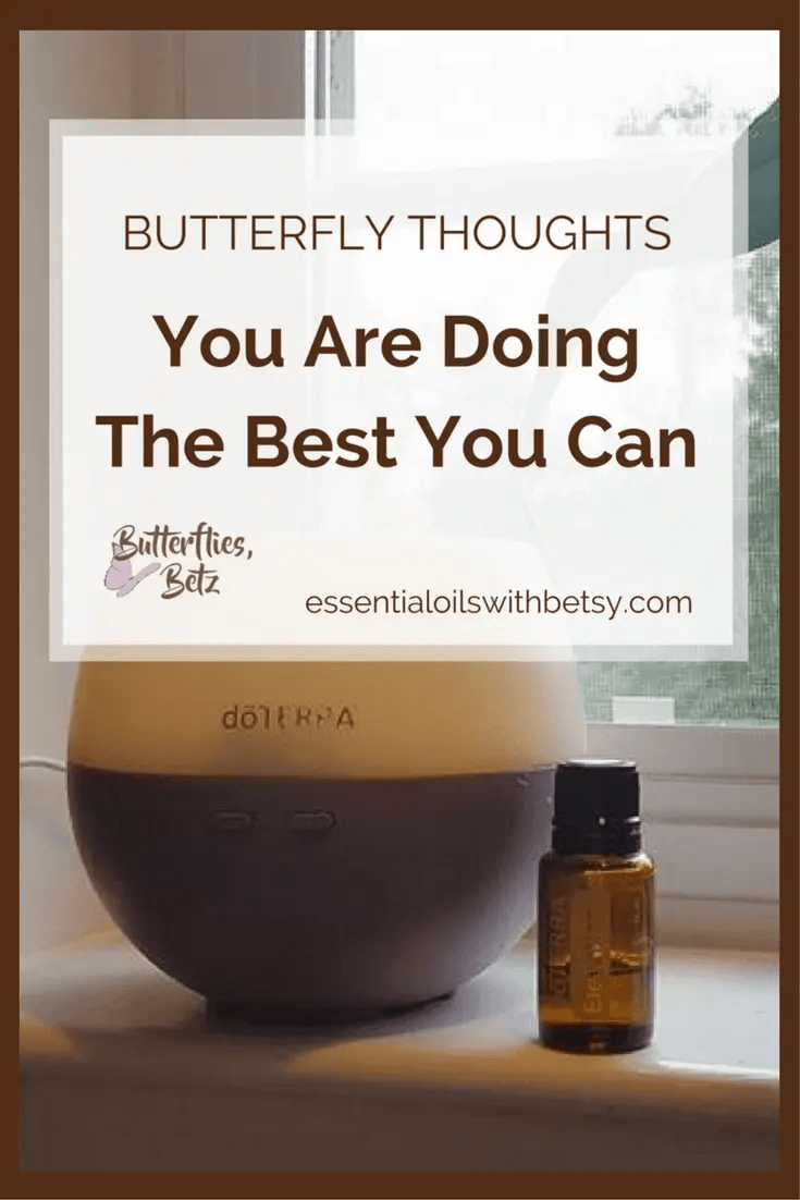 This post is a message straight from my heart to yours.  Remember this if you remember nothing else.  You are doing the best you can.  Life is hard.  My Butterfly Thoughts series is to share my own heart.  How I cope with life.  And how I am doing the best I can,  too. #doterraoils #lavenderbutterflies #essentialoilswithbetsy Sometimes Mornings Are Hard