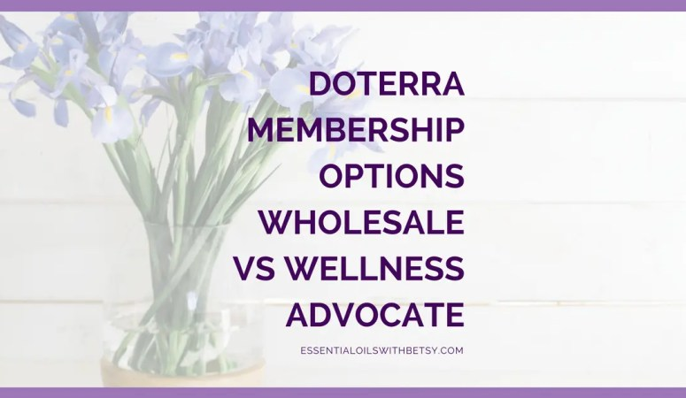doTERRA Membership Options (Wholesale or Wellness Advocate)