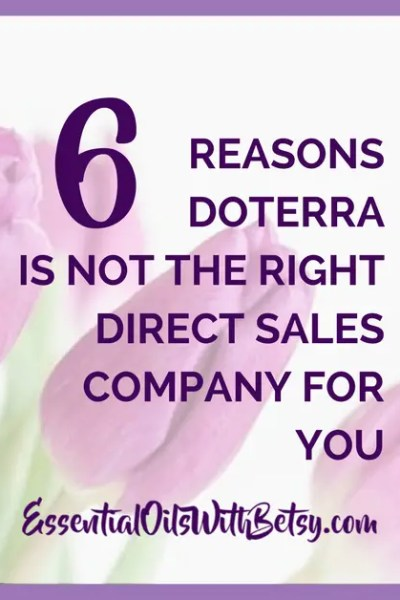 6 Reasons doTERRA Is NOT The Right Direct Sales Company For You