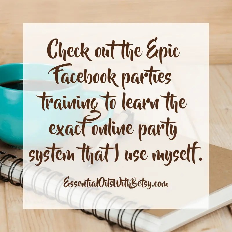 How do I make my own online theme party to sell my product? Check out the Epic Facebook parties training to learn the exact online party system that I use myself.