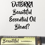 What Is DoTERRA Beautiful Essential Oil Blend?