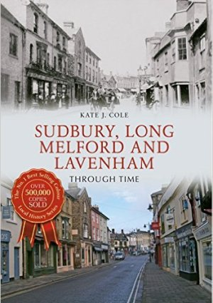 Sudbury, Long Melford and Lavenham Through Time by Kate Cole