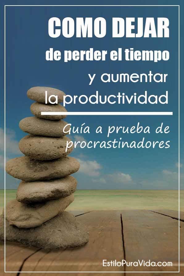 Como Dejar de Perder Tiempo y Aumentar tu Productividad -  Guía a Prueba de Procrastinadores