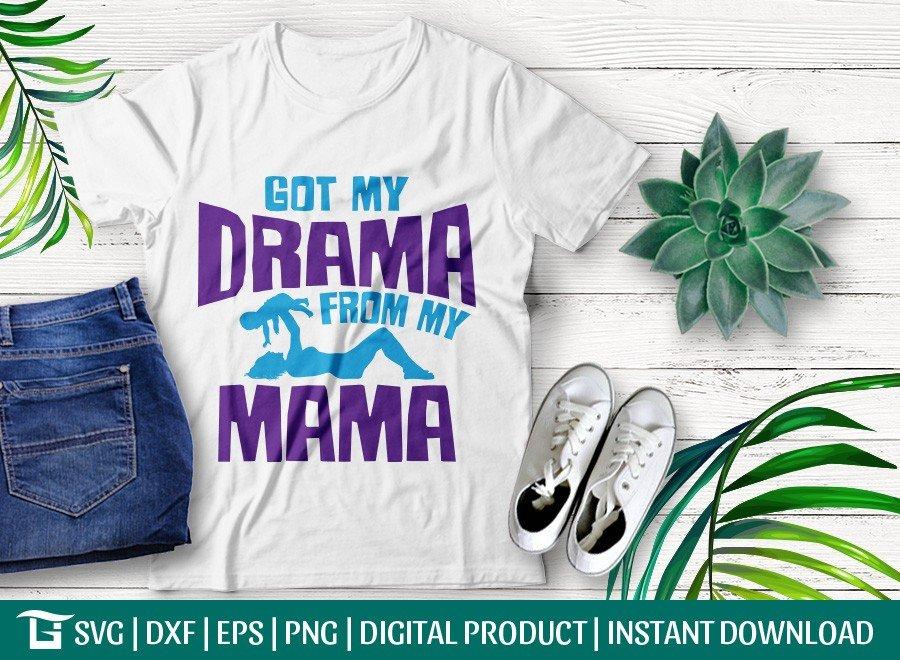 Got My Drama From My Mama SVG | T-shirt Design