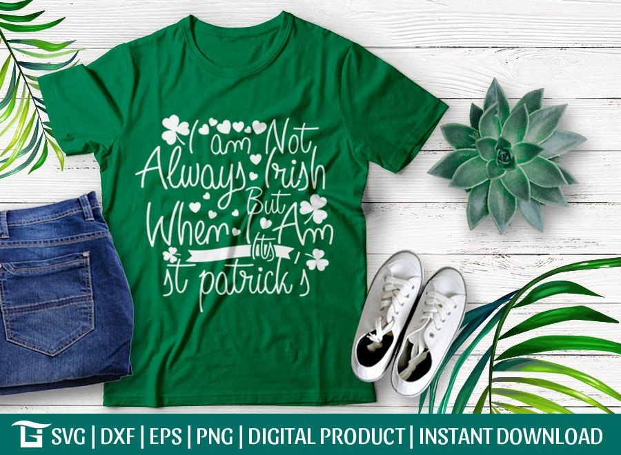 I Am Not Always Irish But When I Am Its St Patrick's SVG
