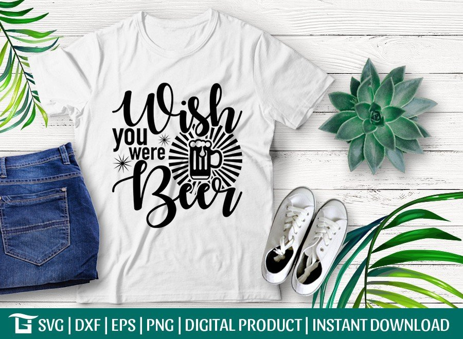 Wish You Were Beer SVG | Alcohol Lover SVG | T-shirt Design