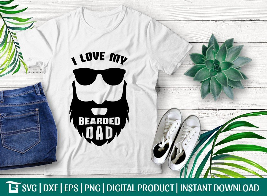 I Love My Bearded Dad SVG Cut File | T-shirt Design
