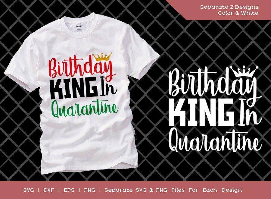 Birthday King in Quarantine SVG Cut File | T-shirt Design