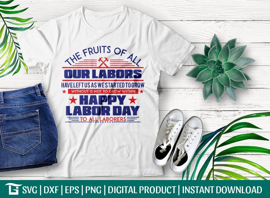 The Fruits Of All Our Labors SVG | Happy Labor Day Design