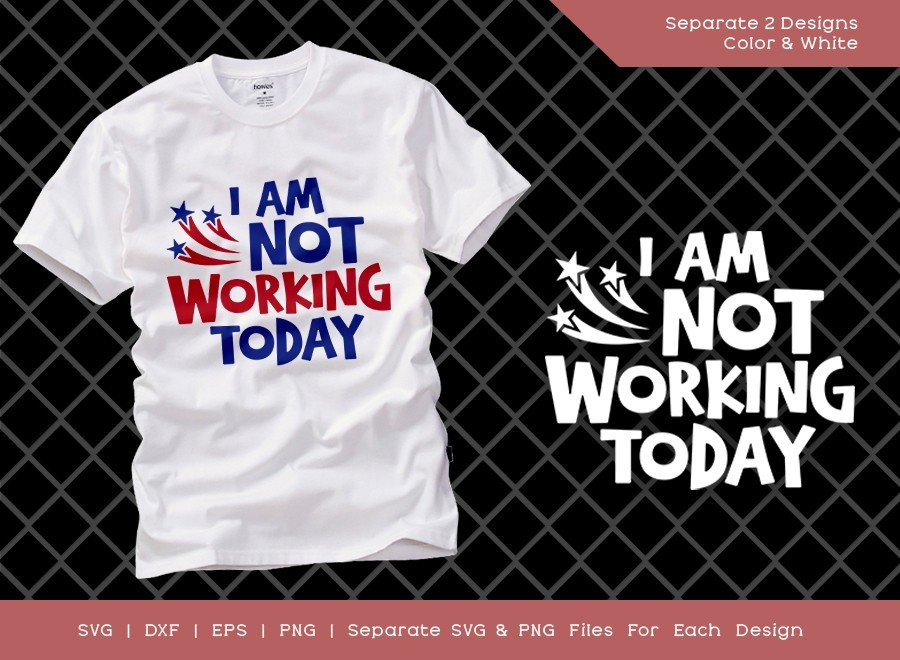 I Am Not Working Today SVG Cut File | Labor Day Svg