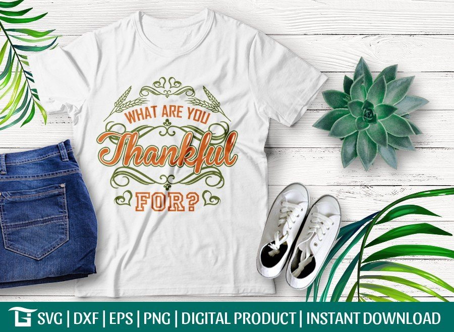 What Are You Thankful For SVG Cut File | T-shirt Design
