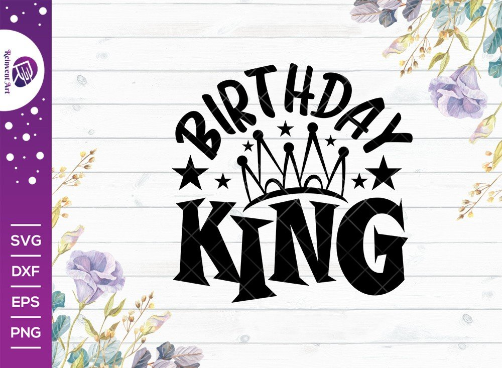 Birthday King SVG Cut File | Birthday T-shirt Design