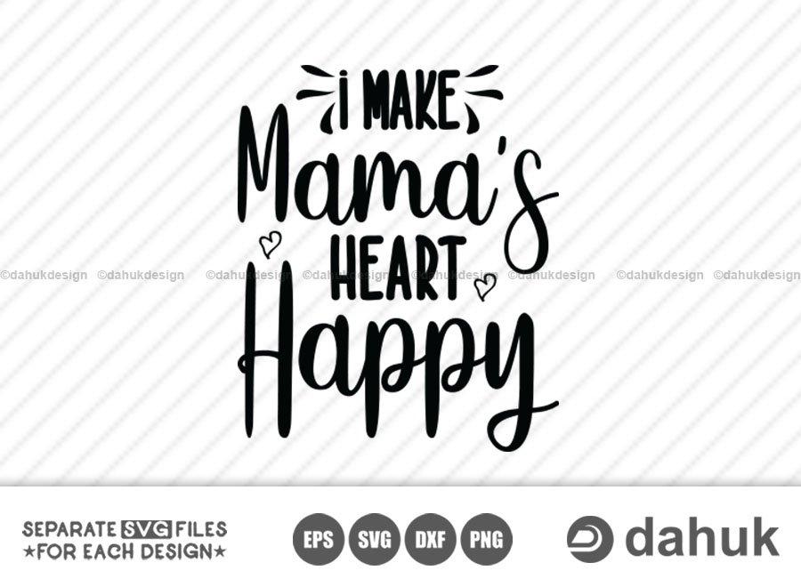 I Make Mamas Heart Happy SVG