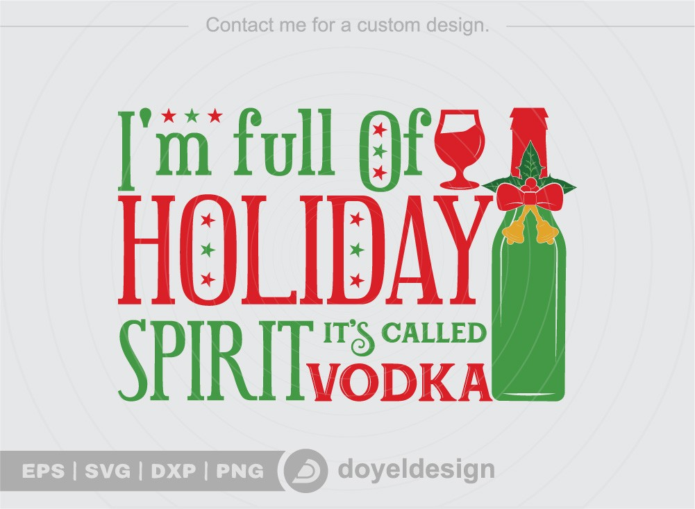I m Of holiday spirit it's called vodka SVG Cut File