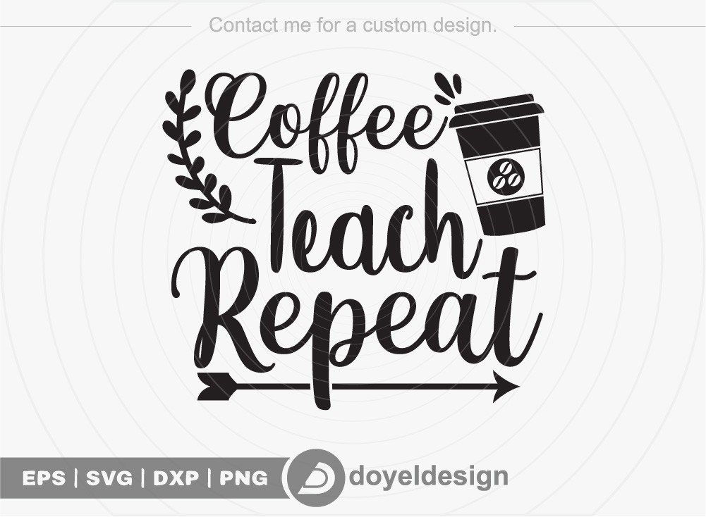 Coffee Teach Repeat SVG Cut File