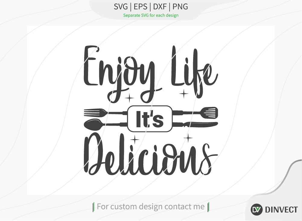 Enjoy Life Its Delicious svg cut file, Kitchen svg