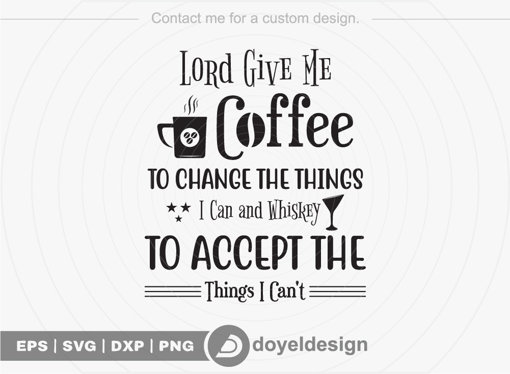 Lord Give Me Coffee To Change the Things I Can and Whiskey.