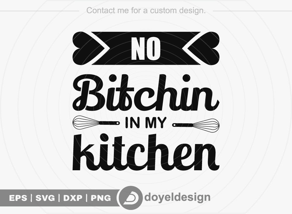 No Bitchin in my kitchen SVG Cut File