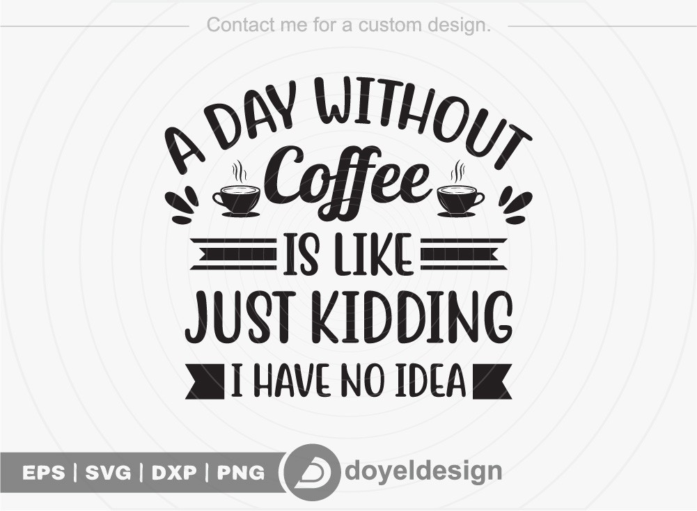 A day without coffee is like just kidding I have no idea SVG