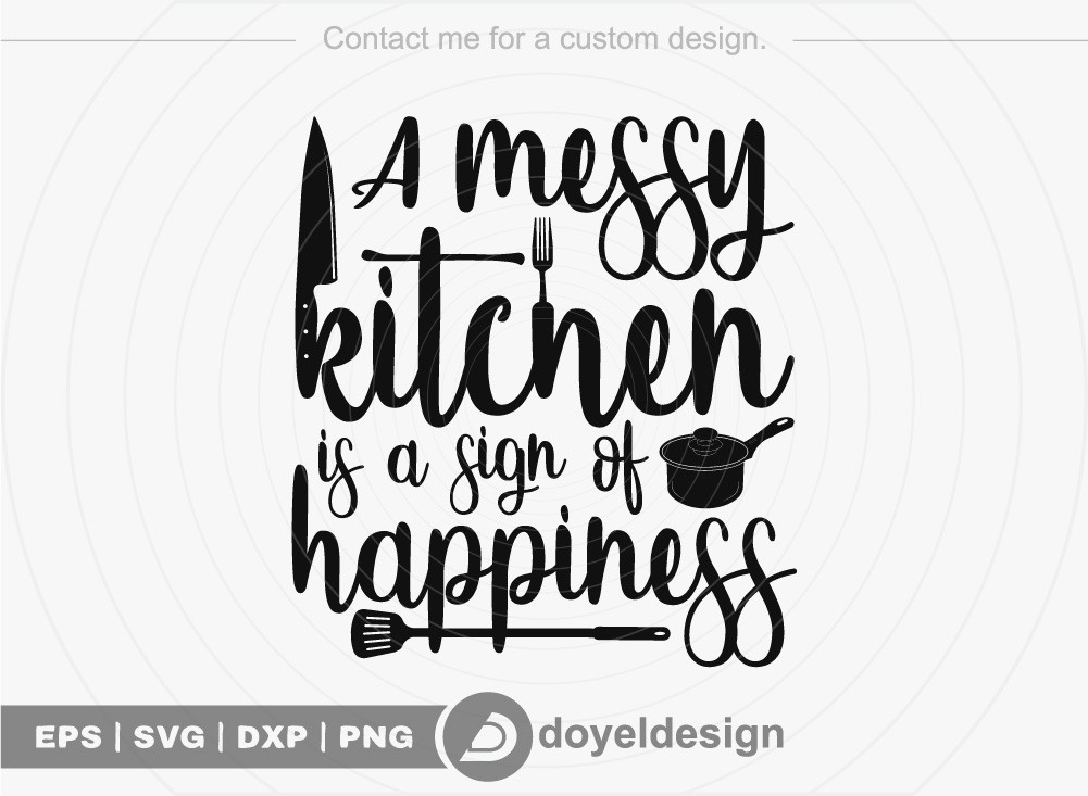 A messy kitchen is a sign of happiness SVG Cut File
