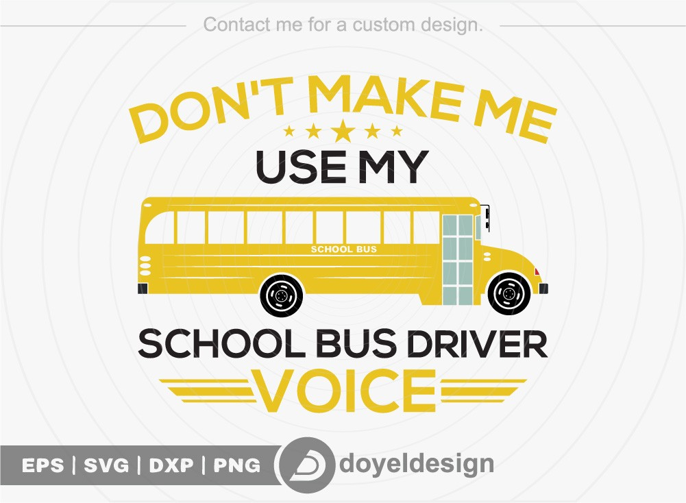 Dont Make Me Use My School Bus Driver Voice SVG