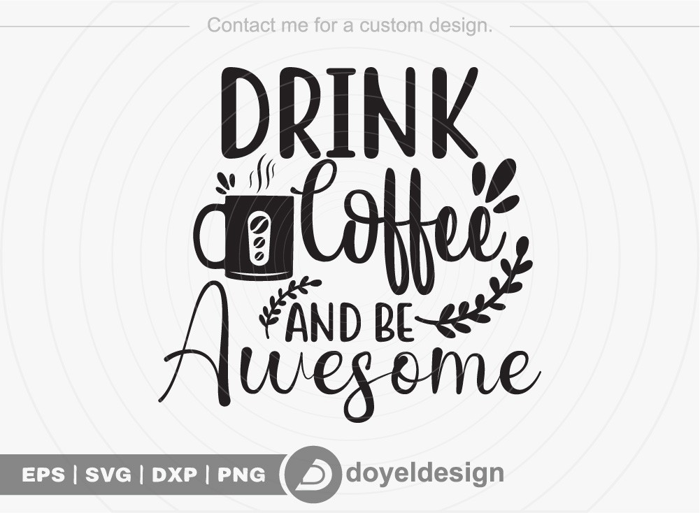 Drink coffee and be awesome SVG Cut File