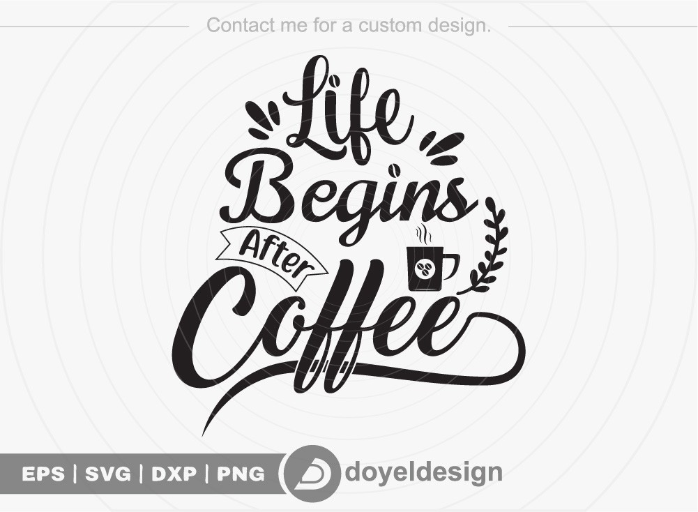 Life begins after coffee SVG Cut File