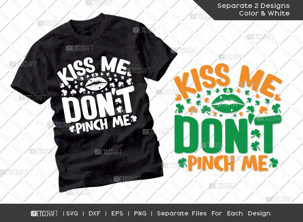 Kiss Me Dont Pinch Me SVG Cut File | St Patricks Day Svg | T-shirt Design