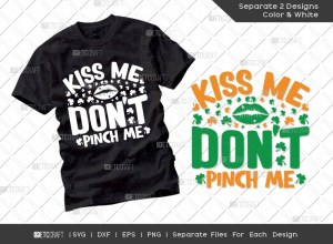 Kiss Me Dont Pinch Me SVG Cut File | St Patricks Day Svg | T-shirt Design