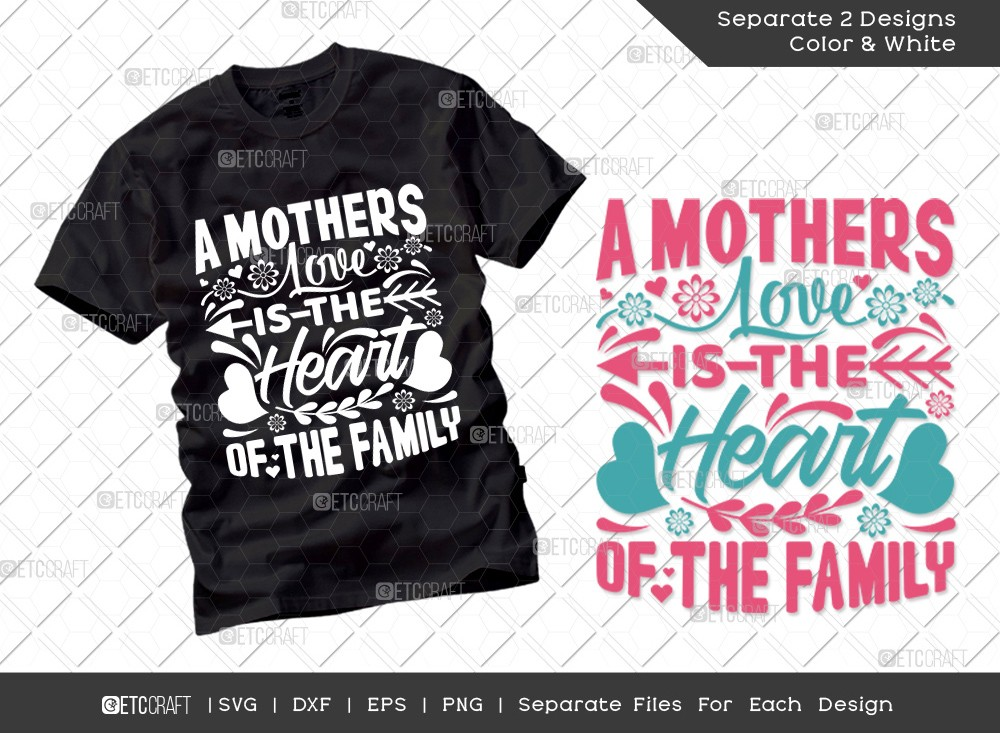 A Mothers Love Is The Heart Of The Family SVG