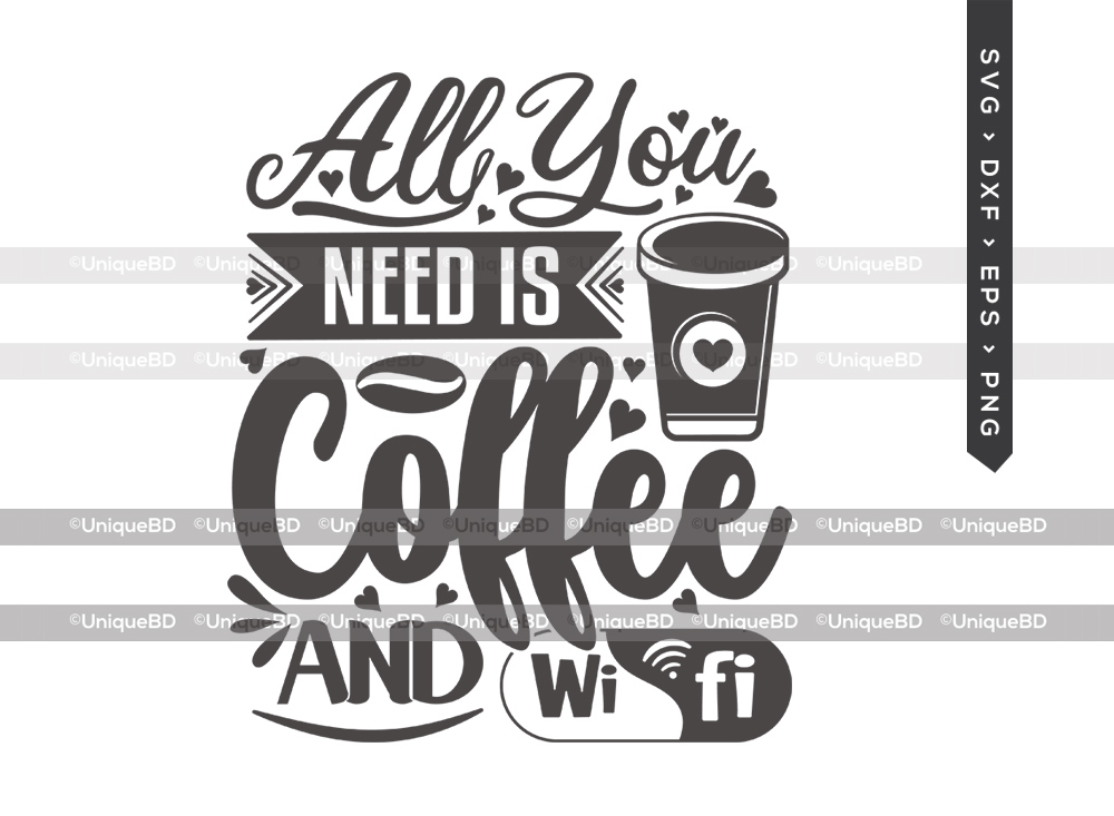 All You Need Is Coffee And Wifi SVG   Coffee Svg