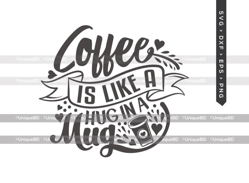 Coffee Is Like A Hug In A Mug SVG   Coffee Svg