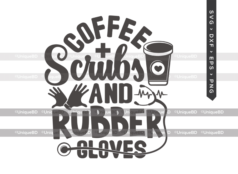 Coffee Scrubs and Rubber Gloves SVG | Nurse Svg