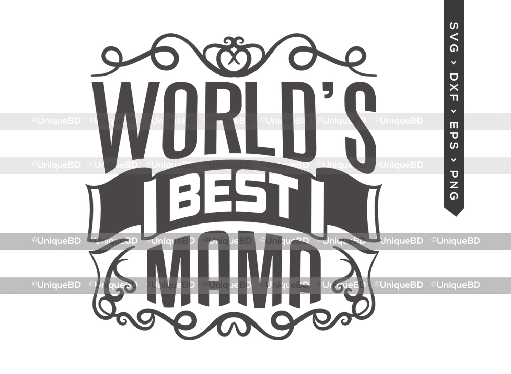 Worlds Best Mama SVG | Mothers Day Svg